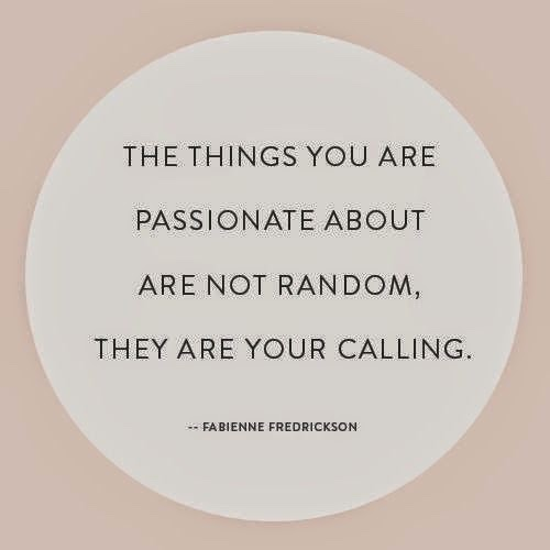 The things you are passionate about are not random, they are your calling - Fabienne Frederickson