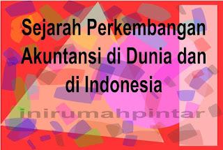 http://inirumahpintar.blogspot.com/2016/12/sejarah-singkat-perkembangan-akuntansi-di-dunia-dan-di-indonesia.html