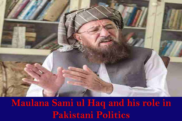 Who was Maulana Sami-ul-Haq and What was his role in Pakistan's politics?