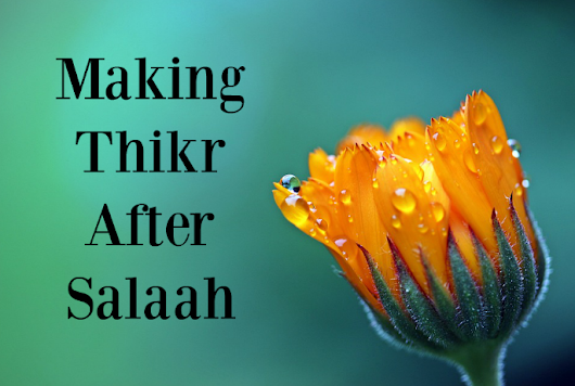 Making Thikr After Salaah