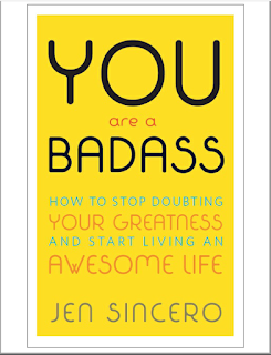 You Are A Bad Ass How To Stop Doubting Your Greatness And Start Living An Awesome Life - Jen Sincero