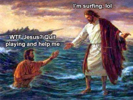 Funny Jesus surfing on Lake of Galilee - WTF Jesus? Quite playing and help me.  I'm surfing, lol