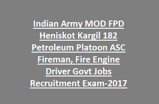 Indian Army MOD FPD Heniskot Kargil 182 Petroleum Platoon ASC Fireman, Fire Engine Driver Govt Jobs Recruitment Exam-2017