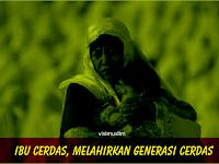 Ibu Cerdas, Melahirkan Generasi Cerdas