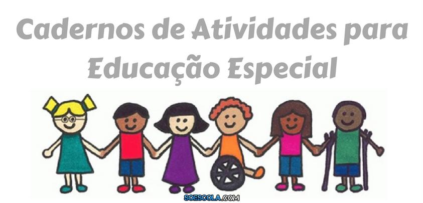 Baixe Cadernos De Atividades Para Educacao Especial So Escola