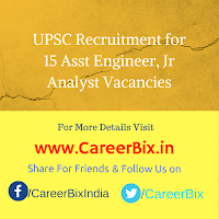 UPSC Recruitment for 15 Asst Engineer, Jr Analyst Vacancies