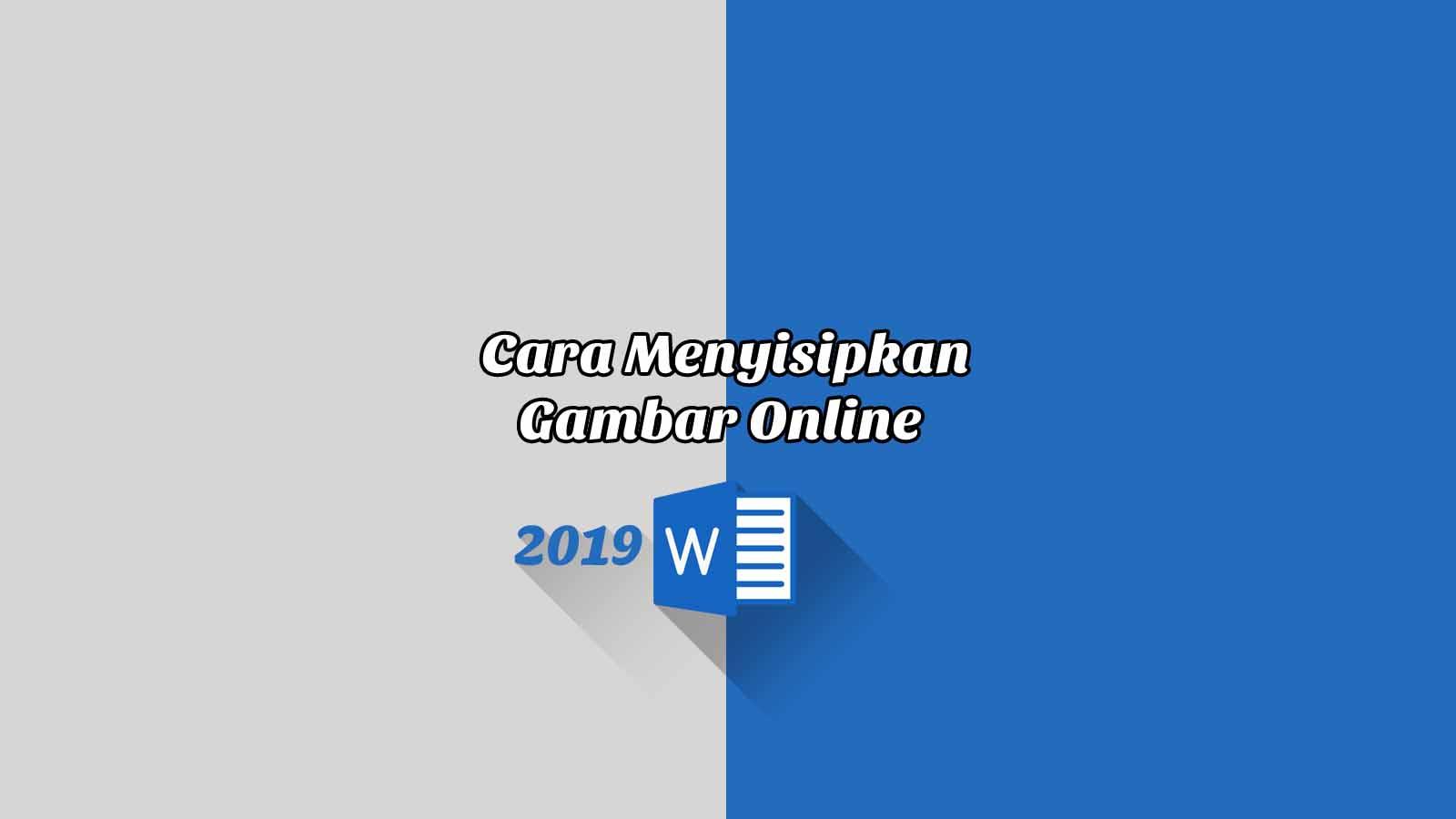 Cara Menyisipkan Gambar Online - Word 2019