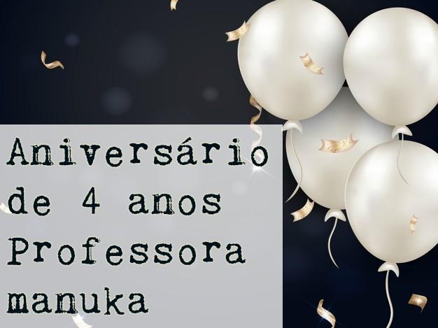 Aniversário de 4 anos do blog Professora Manuka