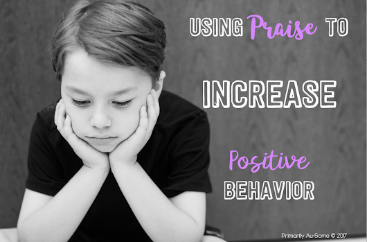 Using Praise to Increase Positive Behavior