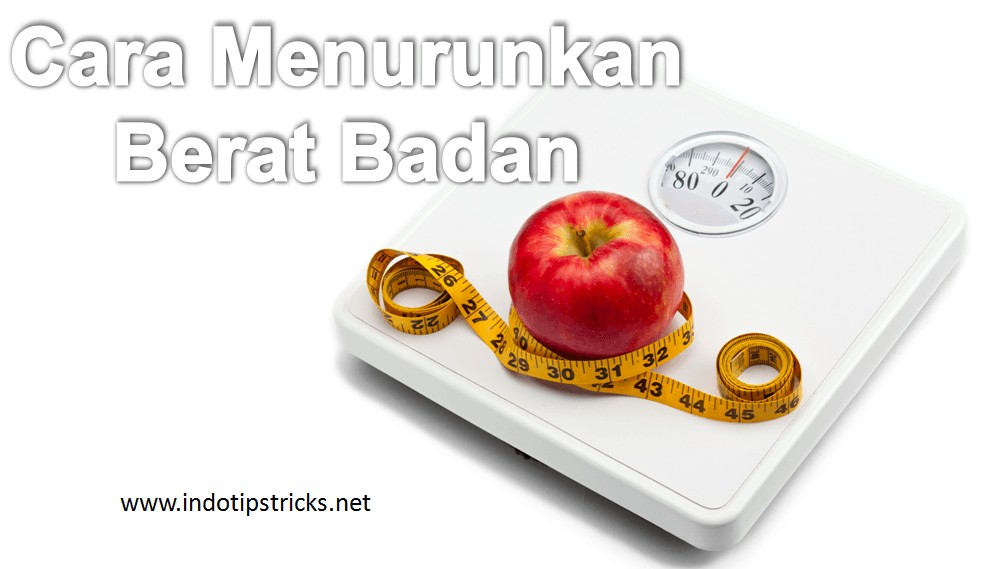 Cara menurunkan berat badan secara efektif