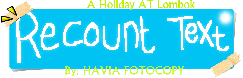 Contoh Recount TEXT: Holiday AT Lombok Island