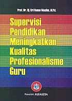 AJIBAYUSTORE  Judul : SUPERVISI PENDIDIKAN MENINGKATKAN KUALITAS PROFESIONALISME GURU Pengarang : Prof. Dr. Hj. Sri Banun Muslim, M.Pd. Penerbit : Alfabeta