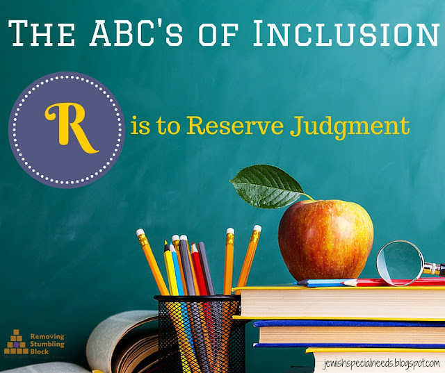{The ABC's of Inclusion} R is to Reserve Judgment; Removing the Stumbling Block