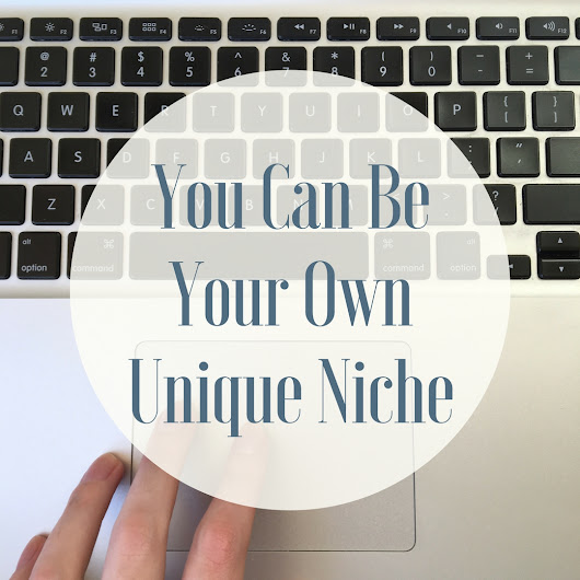 You Can Be Your Own Unique Niche