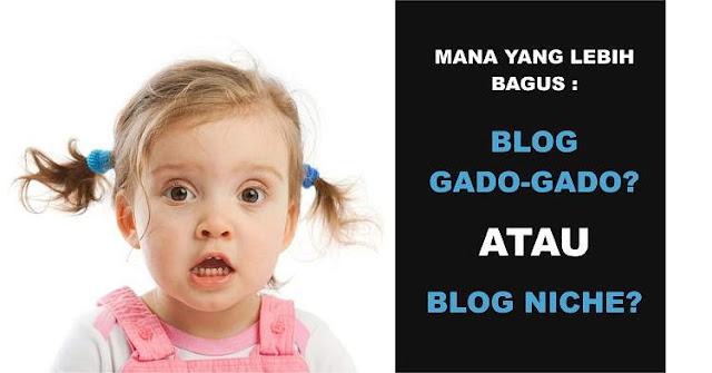 Galau Antara Blog Gado-Gado VS Blog Niche, Mana Lebih Bagus?