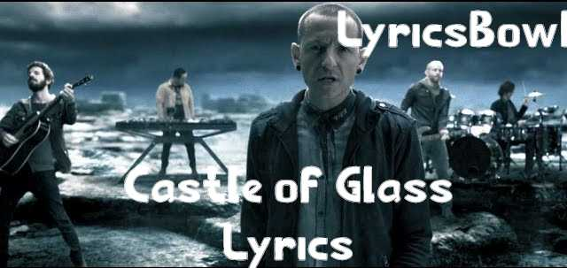 Castle of Glass Lyrics - Linkin Park | LyricsBowl