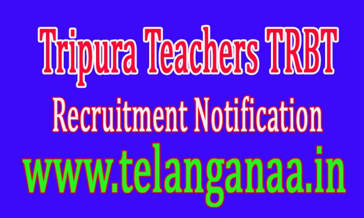 Tripura Teachers TRBT Recruitment Notification 2016