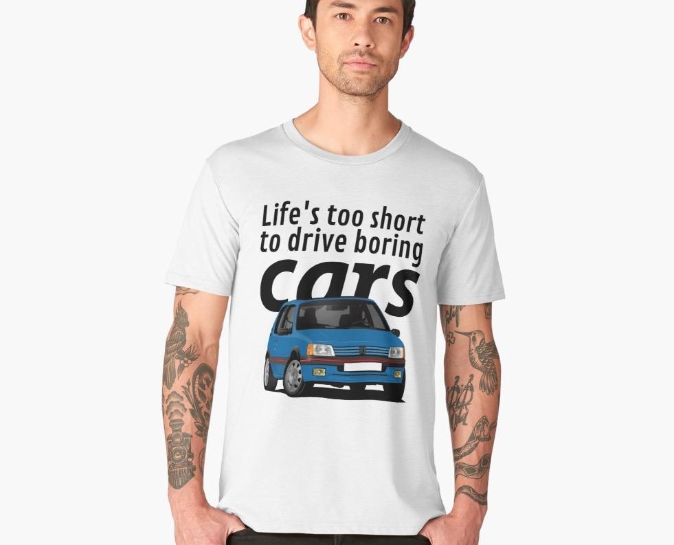 Life's too short to drive boring cars - Peugeot 205 GTi - T-shirt