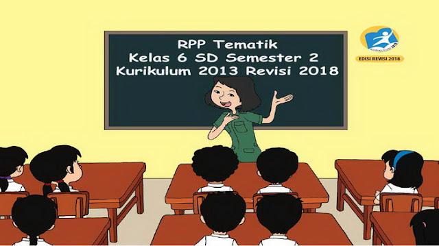 RPP Tematik Kelas 6 SD Semester 2 Kurikulum 2013 Revisi 2018