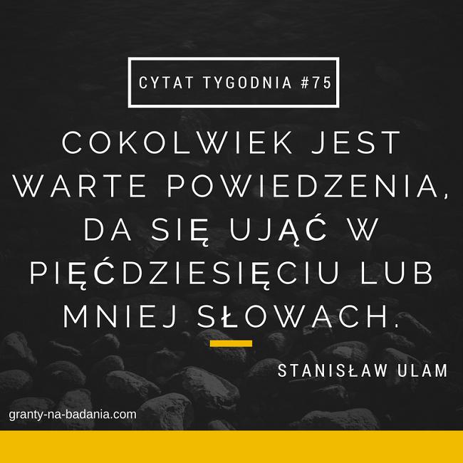 Cokolwiek jest warte powiedzenia, da się ująć w pięćdziesięciu lub mniej słowach. - Stanisław Ulam