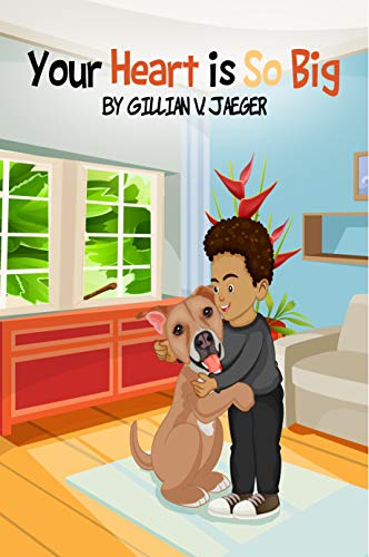 Your Heart is So Big: Dogs Can Give Back by Gillian Jaeger