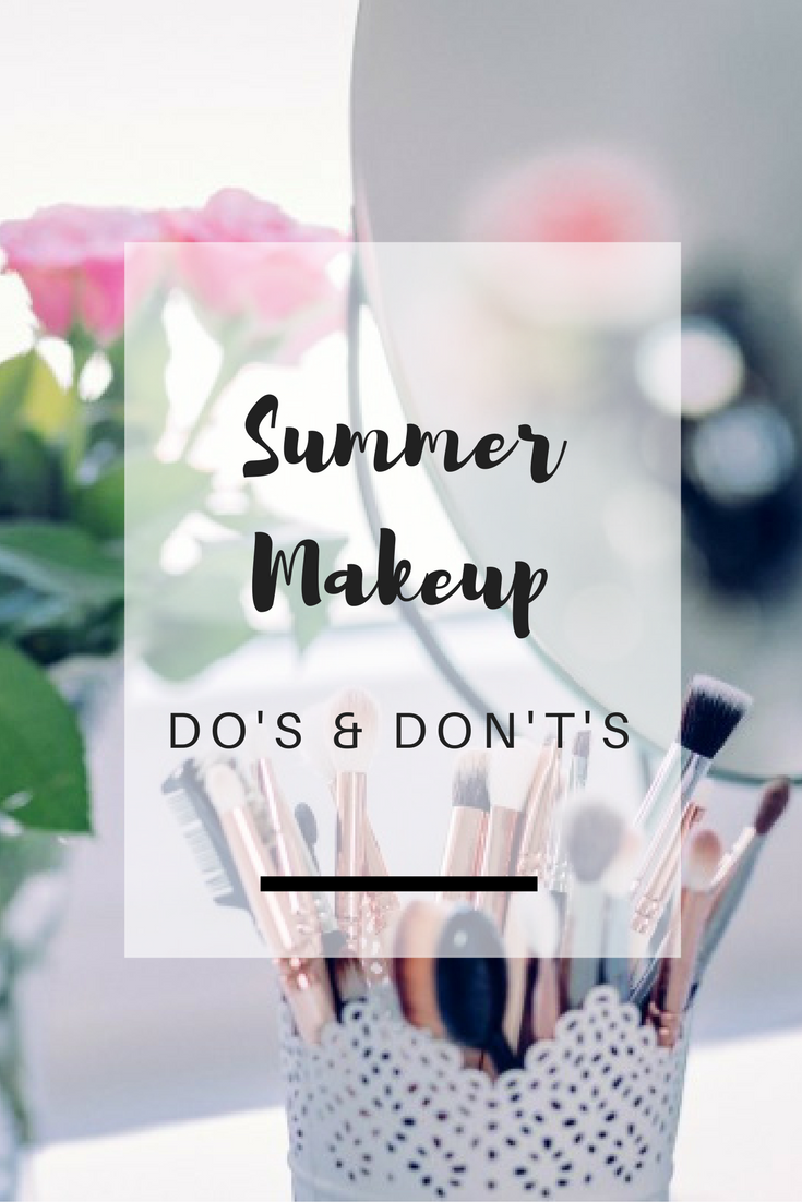 Summer Makeup Do's & Don't's - Ioanna's Notebook