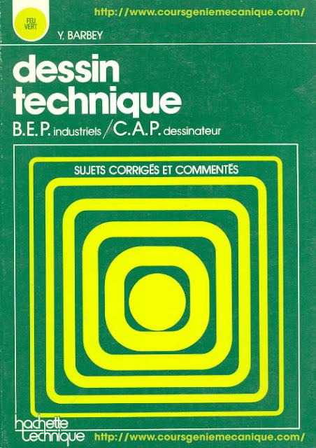 Télécharger Dessin technique : B.E.P. industriels, C.A.P. dessinateur PDF