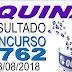 Resultado da Quina concurso 4762 (28/08/2018) ACUMULOU!!!