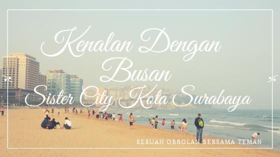 Kenalan Dengan Busan Sister City Kota Surabaya