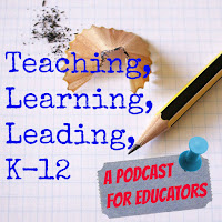 Educator Podcast: Teaching, Learning Leading, k-12