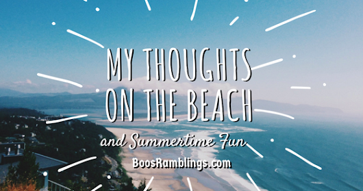 My Thoughts On The Beach And Summertime Fun