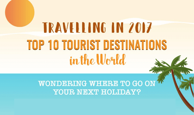 Travelling in 2017: Top 10 Tourist Destinations in the World