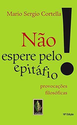 Não espere pelo epitáfio Provocações filosóficas, Edição 16 - Mario Sergio Cortella