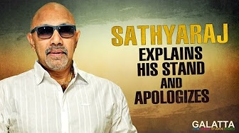 Sathyaraj Explains his Stand and Apologizes