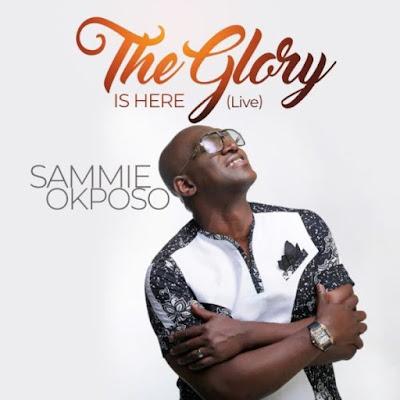 [Music + Video] Sammie Okposo – The Glory Is Here