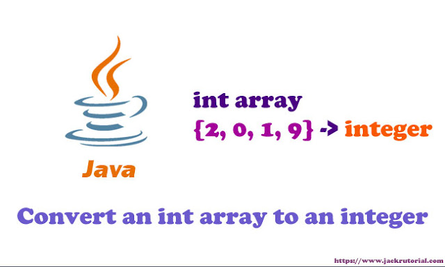 How to convert an int array to an integer in Java - Java Programming Examples