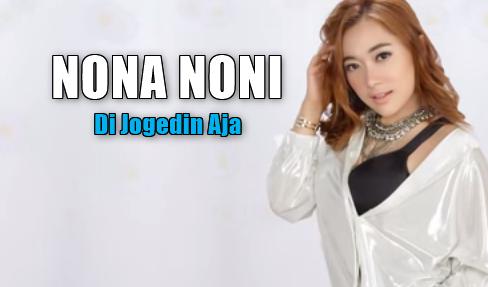 Nona Noni, Dangdut, Dangdut Remix, 2018, Download Lagu Nona Noni - Di Jogedin Aja Mp3 Dangdut Terbaru 2018