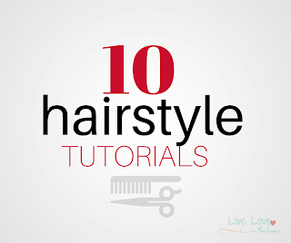 10 Hairstyle Tutorials | Live Love in the Home