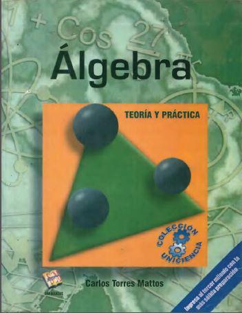 Álgebra: Teoría y práctica – Carlos Torres Mattos