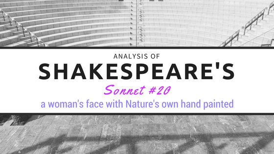 Sonnet #20 - a woman's face with Nature's own hand painted - by William Shakespeare- Analysis