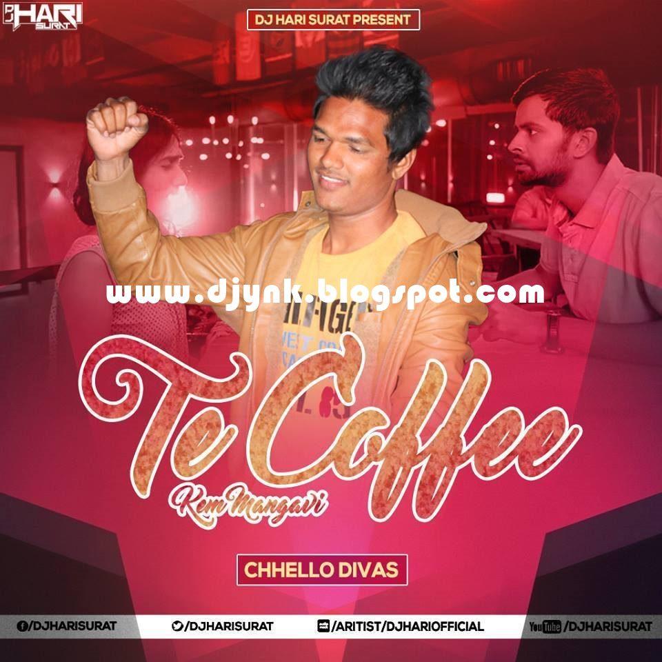 Te Coffee Kem Mangavi Chhello Divas Dj Hari Surat Remix