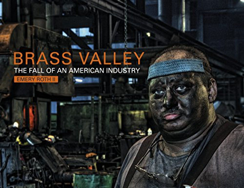 Brass Valley  The Fall of an American Industry by Emery Roth