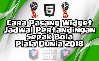 Cara Pasang Widget Jadwal Pertandingan Sepak Bola Piala Dunia 2018