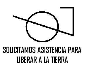 Resultado de imagen para SOLICITAMOS ASISTENCIA PARA LIBERAR A LA TIERRA