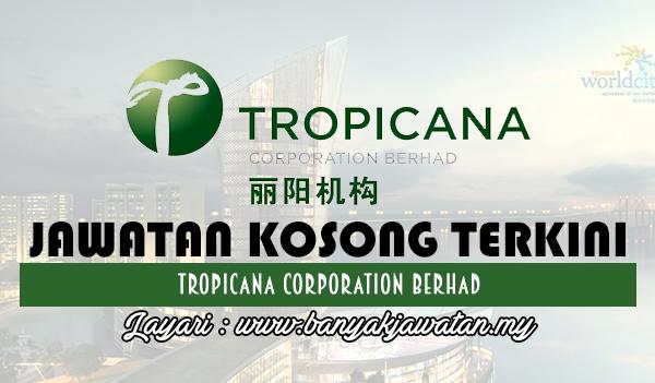 Jawatan Kosong 2017 di Tropicana Corporation Berhad www.banyakjawatan.my