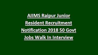 AIIMS Raipur Junior Resident Recruitment Notification 2018 50 Govt Jobs Walk In Interview