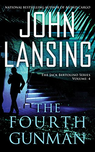 The Fourth Gunman (Jack Bertolino Book 4) by John Lansing