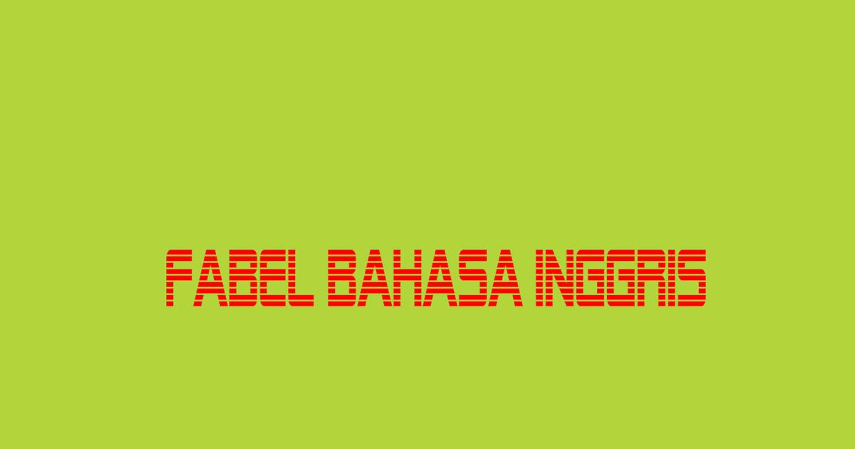Kumpulan Cerita Fabel Bahasa Inggris Dan Terjemahannya