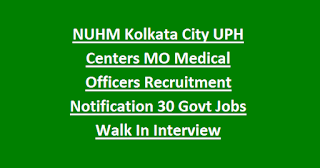 NUHM Kolkata City UPH Centers MO Medical Officers Recruitment Notification 30 Govt Jobs Walk In Interview