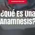 ¿Qué es una anamnesis?